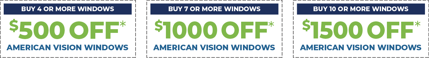 Buy 4 or more windows $500 off* American Vision Windows